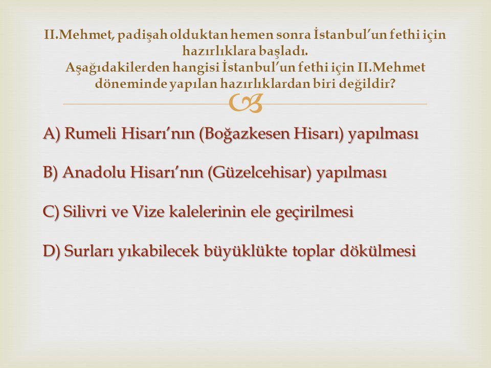  II.Mehmet padişah olduktan sonra, İstanbul'un fethi için hazırlıklara başladı.