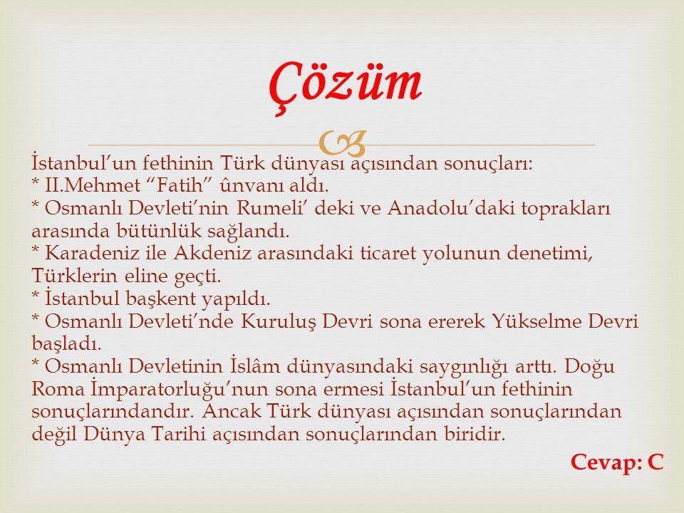 """ İstanbul'un fethinin Türk dünyası açısından sonuçları: * II.Mehmet """"Fatih"""" ûnvanı aldı. * Osmanlı Devleti'nin Rumeli' deki ve Anadolu'daki topraklar"""