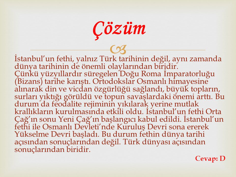  İstanbul'un fethi, yalnız Türk tarihinin değil, aynı zamanda dünya tarihinin de önemli olaylarından biridir. Çünkü yüzyıllardır süregelen Doğu Roma