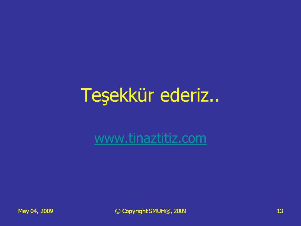 May 04, 2009© Copyright SMUH®, 200913 Teşekkür ederiz.. www.tinaztitiz.com