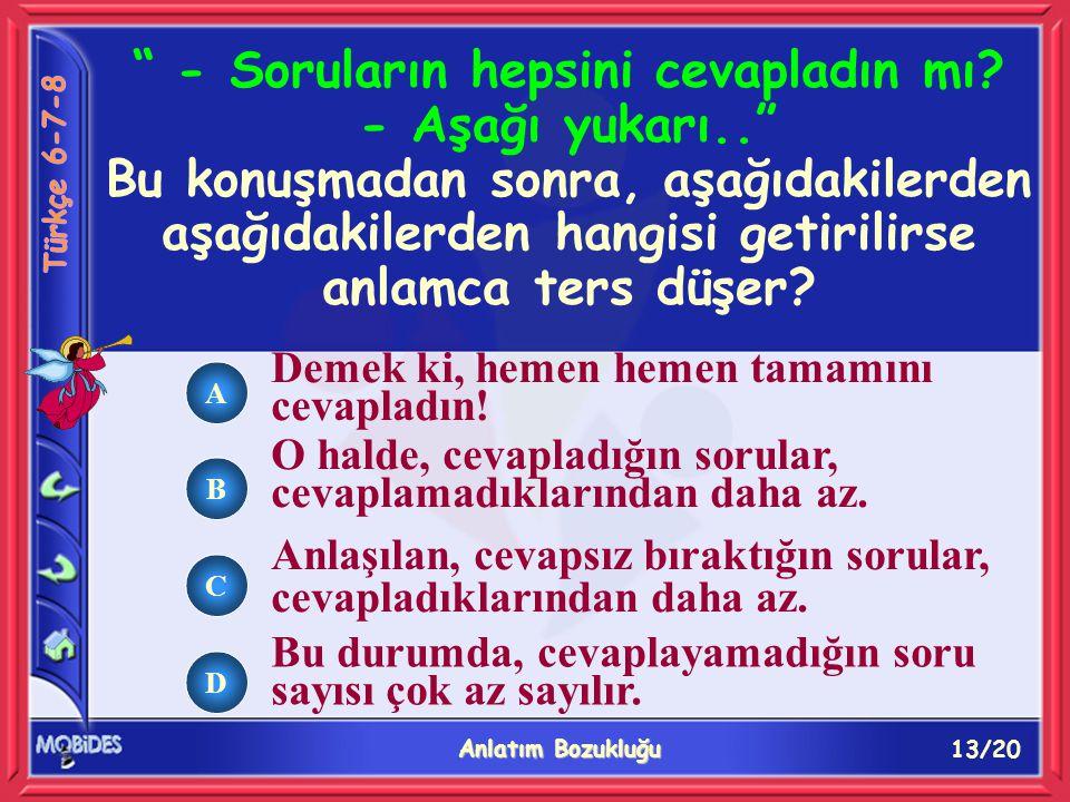 13/20 Anlatım Bozukluğu A B C D Demek ki, hemen hemen tamamını cevapladın.