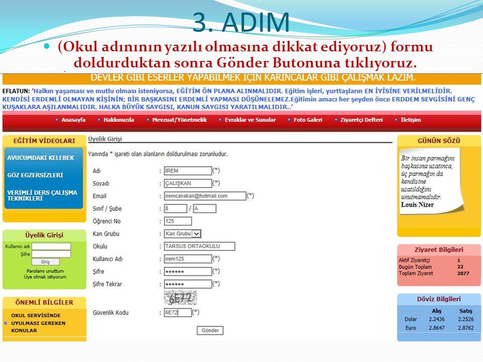 3. ADIM (Okul adınının yazılı olmasına dikkat ediyoruz) formu doldurduktan sonra Gönder Butonuna tıklıyoruz.