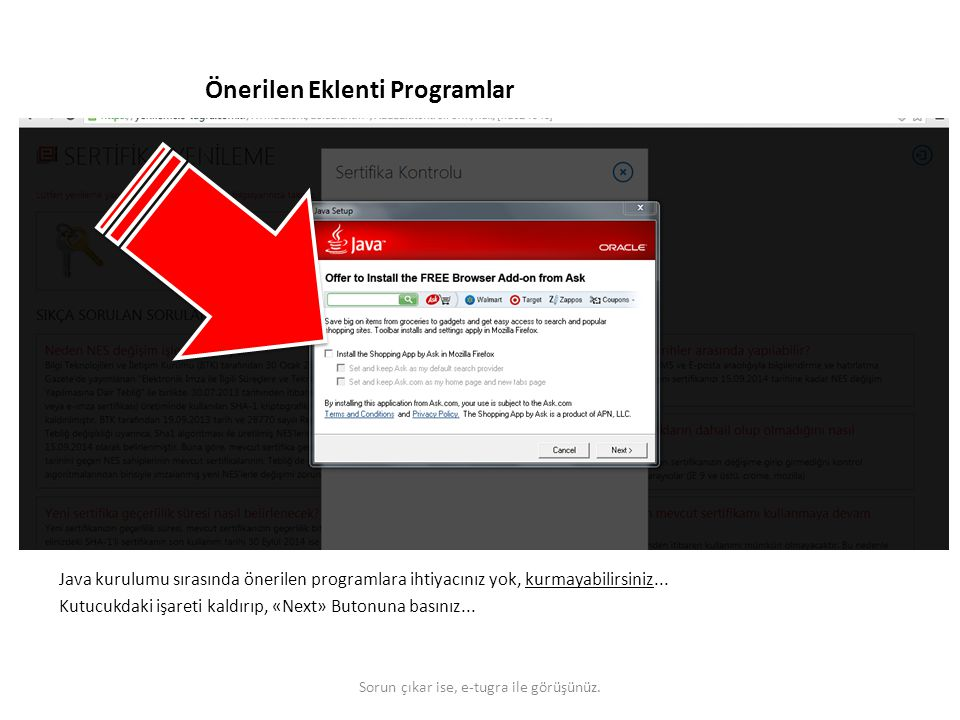 Önerilen Eklenti Programlar Java kurulumu sırasında önerilen programlara ihtiyacınız yok, kurmayabilirsiniz... Kutucukdaki işareti kaldırıp, «Next» Bu