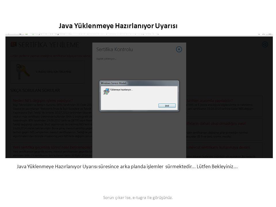 Java Yüklenmeye Hazırlanıyor Uyarısı Java Yüklenmeye Hazırlanıyor Uyarısı süresince arka planda işlemler sürmektedir... Lütfen Bekleyiniz... Sorun çık
