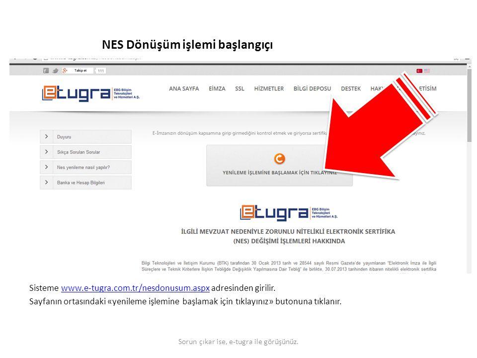 NES Dönüşüm işlemi başlangıçı Sisteme www.e-tugra.com.tr/nesdonusum.aspx adresinden girilir.www.e-tugra.com.tr/nesdonusum.aspx Sayfanın ortasındaki «y