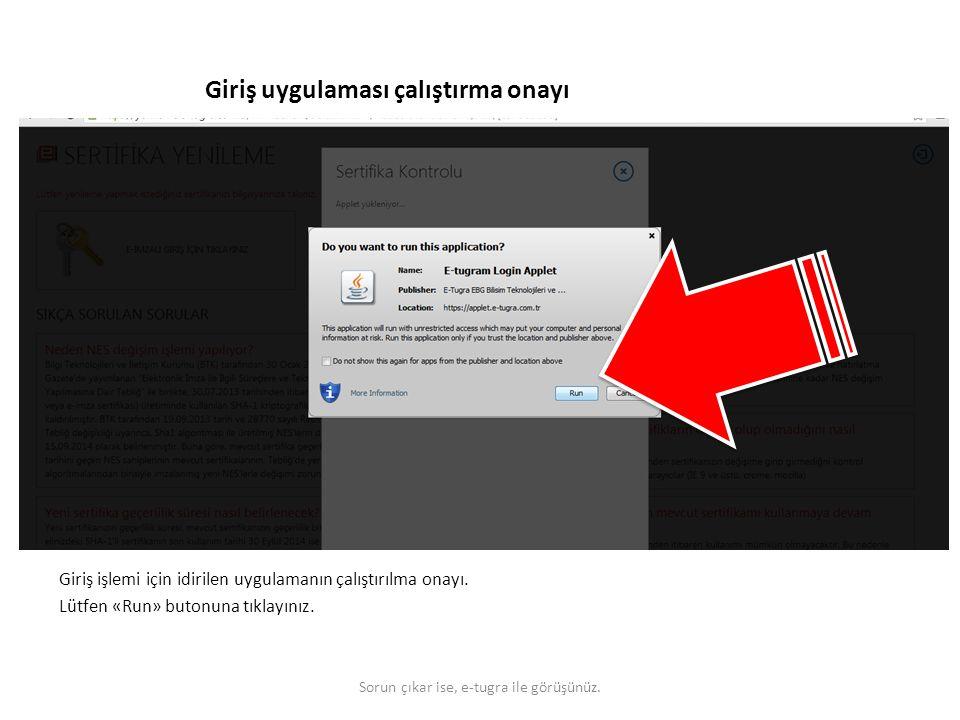 Giriş uygulaması çalıştırma onayı Giriş işlemi için idirilen uygulamanın çalıştırılma onayı. Lütfen «Run» butonuna tıklayınız. Sorun çıkar ise, e-tugr