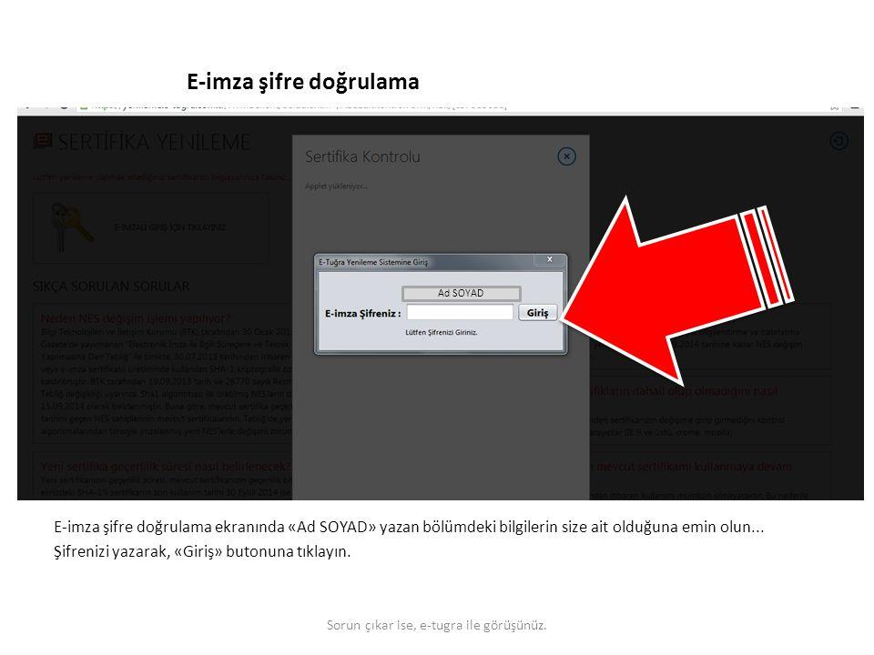 E-imza şifre doğrulama E-imza şifre doğrulama ekranında «Ad SOYAD» yazan bölümdeki bilgilerin size ait olduğuna emin olun... Şifrenizi yazarak, «Giriş