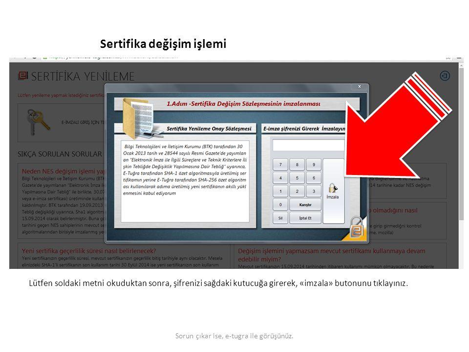 Sertifika değişim işlemi Lütfen soldaki metni okuduktan sonra, şifrenizi sağdaki kutucuğa girerek, «imzala» butonunu tıklayınız. Sorun çıkar ise, e-tu
