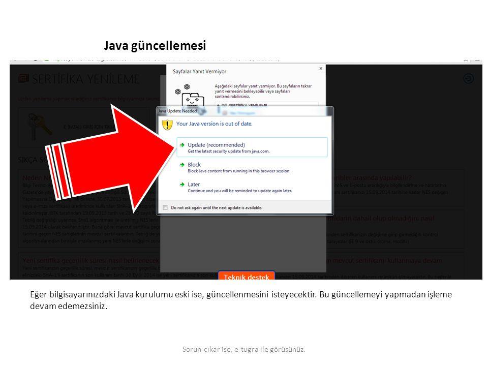 Java güncellemesi Eğer bilgisayarınızdaki Java kurulumu eski ise, güncellenmesini isteyecektir. Bu güncellemeyi yapmadan işleme devam edemezsiniz. Sor