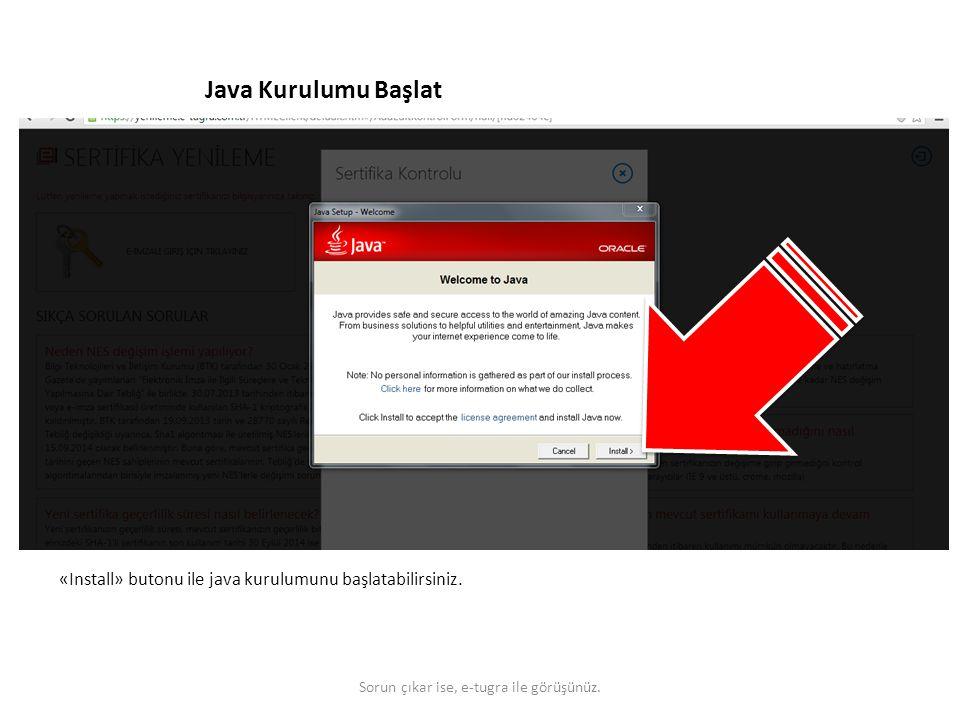 Java Kurulumu Başlat «Install» butonu ile java kurulumunu başlatabilirsiniz. Sorun çıkar ise, e-tugra ile görüşünüz.