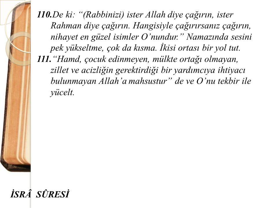 110.De ki: (Rabbinizi) ister Allah diye çağırın, ister Rahman diye çağırın.