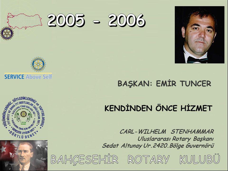 BAŞKAN: EMİR TUNCER KENDİNDEN ÖNCE HİZMET CARL-WILHELM STENHAMMAR Uluslararası Rotary Başkanı Sedat Altunay Ur.2420.Bölge Guvernörü