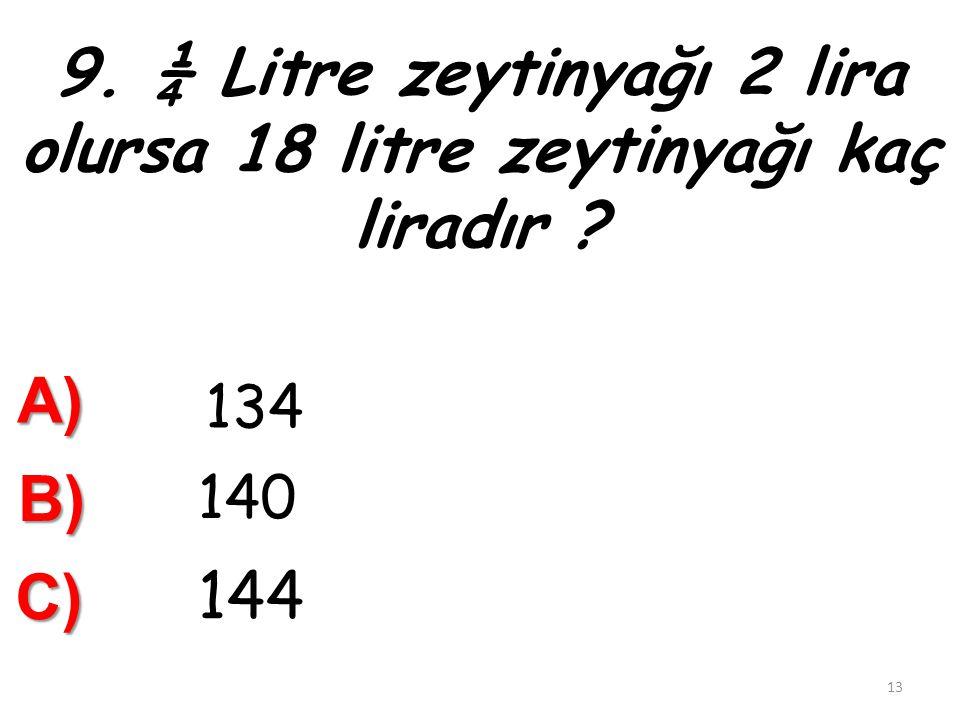 8.Yarım litre gazyağı 3 lira olursa 9 litre gazyağı kaç lira eder ? A) 50 B)B)B)B) 52 C) 54 12