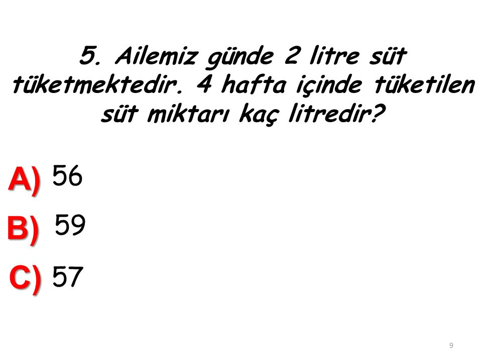 15) 22 Yarım litreden 6 litre çıkarılırsa …………………………..litre kalır. A) 16 B) 5 C) 28 19 D) 20