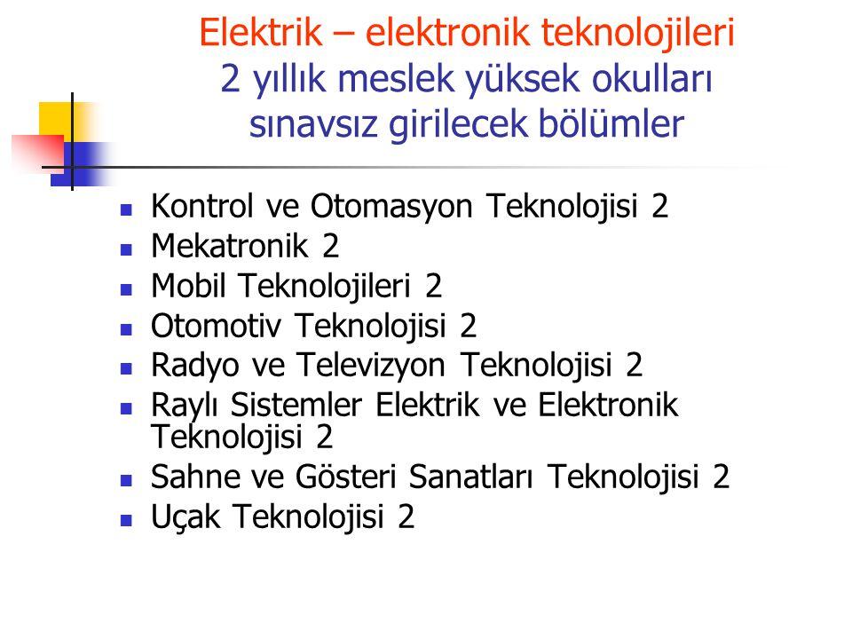Elektrik – elektronik teknolojileri 2 yıllık meslek yüksek okulları sınavsız girilecek bölümler Kontrol ve Otomasyon Teknolojisi 2 Mekatronik 2 Mobil