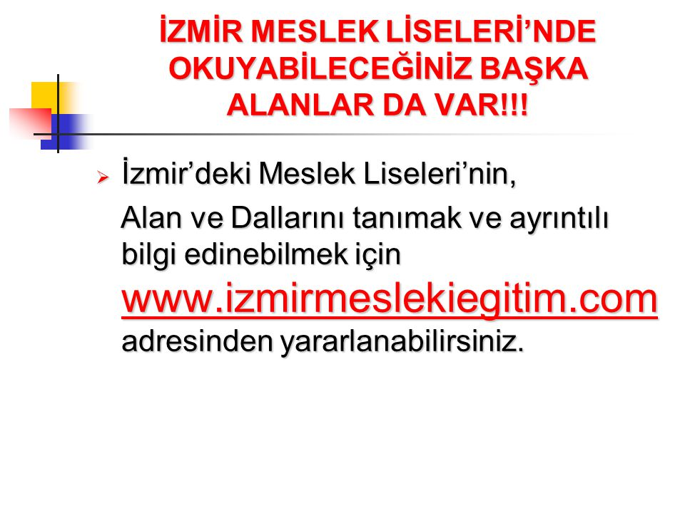 İZMİR MESLEK LİSELERİ'NDE OKUYABİLECEĞİNİZ BAŞKA ALANLAR DA VAR!!!  İzmir'deki Meslek Liseleri'nin, Alan ve Dallarını tanımak ve ayrıntılı bilgi edin