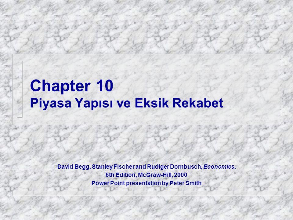 Chapter 10 Piyasa Yapısı ve Eksik Rekabet David Begg, Stanley Fischer and Rudiger Dornbusch, Economics, 6th Edition, McGraw-Hill, 2000 Power Point pre