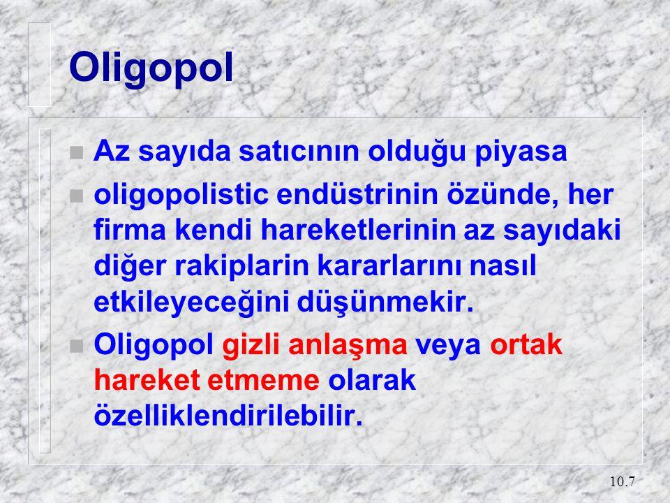 10.7 Oligopol n Az sayıda satıcının olduğu piyasa n oligopolistic endüstrinin özünde, her firma kendi hareketlerinin az sayıdaki diğer rakiplarin kara