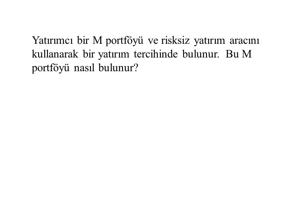 Yatırımcı bir M portföyü ve risksiz yatırım aracını kullanarak bir yatırım tercihinde bulunur. Bu M portföyü nasıl bulunur?
