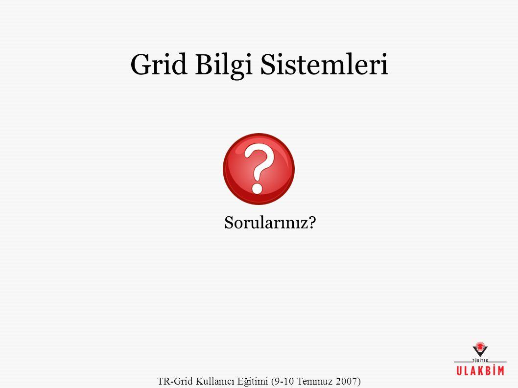 TR-Grid Kullanıcı Eğitimi (9-10 Temmuz 2007) Grid Bilgi Sistemleri Sorularınız?