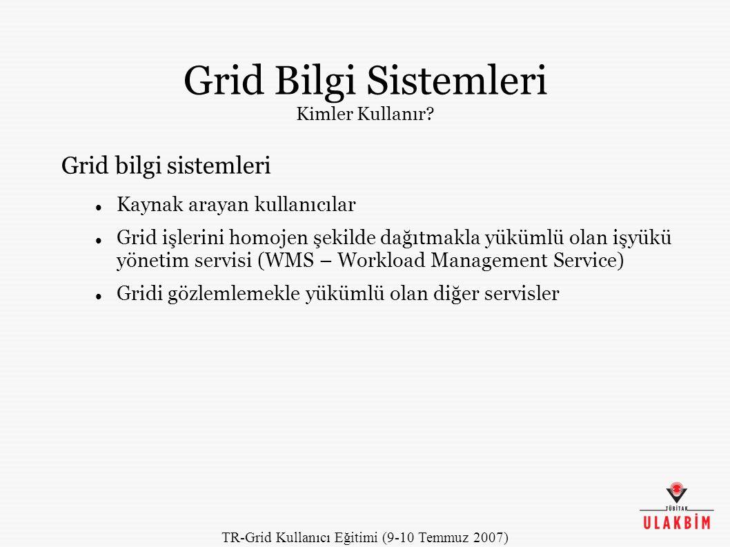 TR-Grid Kullanıcı Eğitimi (9-10 Temmuz 2007) gLite Bilgi Sistemi Temel bir veri yapısı üzerine kuruludur Grid Laboratory Uniform Environment (GLUE) şeması gLite 3, iki ana mimari barındırır LCG Bilgi Sistemi Globus MDS üzerinde BDII OpenLDAP arayüzü LCG-2 ile uyumluluğu korur.