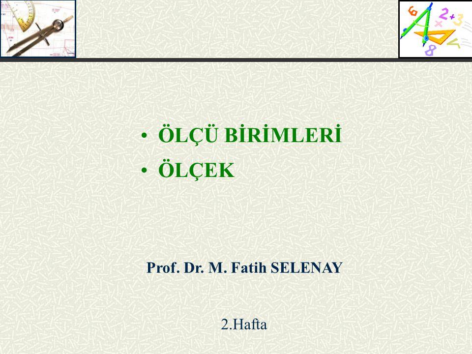 Prof. Dr. M. Fatih SELENAY 2.Hafta ÖLÇÜ BİRİMLERİ ÖLÇEK