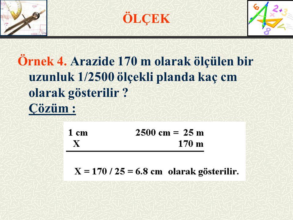 Örnek 4. Arazide 170 m olarak ölçülen bir uzunluk 1/2500 ölçekli planda kaç cm olarak gösterilir ? Çözüm :