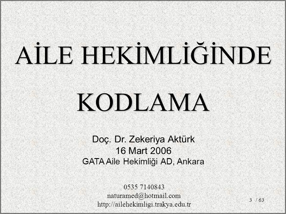 3 Doç. Dr. Zekeriya Aktürk 16 Mart 2006 GATA Aile Hekimliği AD, Ankara AİLE HEKİMLİĞİNDE KODLAMA 0535 7140843 naturamed@hotmail.com http://ailehekimli