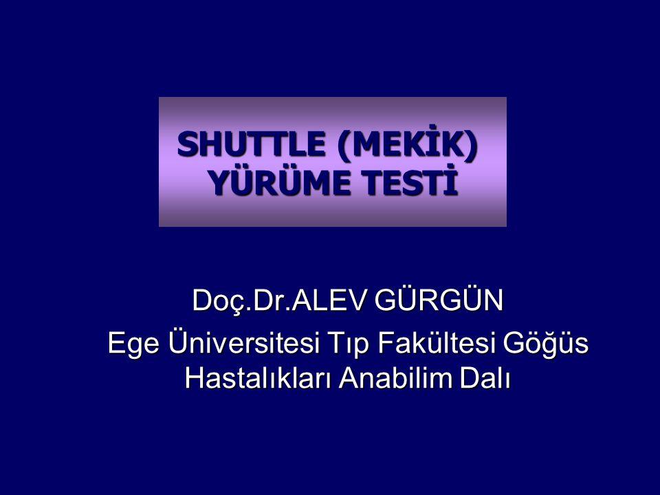 Doç.Dr.ALEV GÜRGÜN Ege Üniversitesi Tıp Fakültesi Göğüs Hastalıkları Anabilim Dalı SHUTTLE (MEKİK) YÜRÜME TESTİ