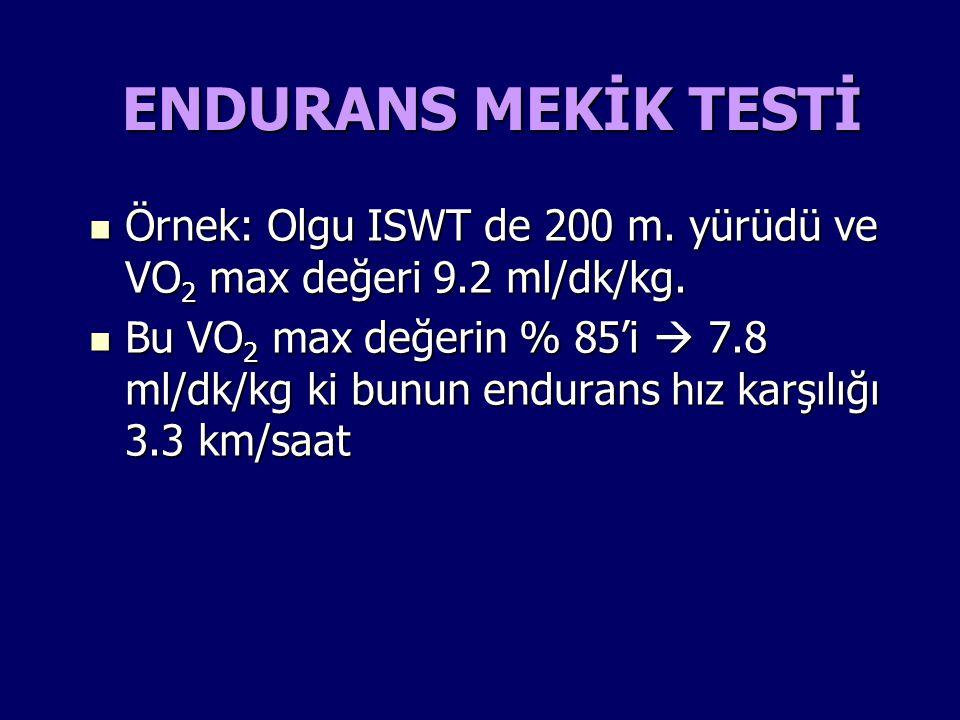 Örnek: Olgu ISWT de 200 m. yürüdü ve VO 2 max değeri 9.2 ml/dk/kg. Örnek: Olgu ISWT de 200 m. yürüdü ve VO 2 max değeri 9.2 ml/dk/kg. Bu VO 2 max değe