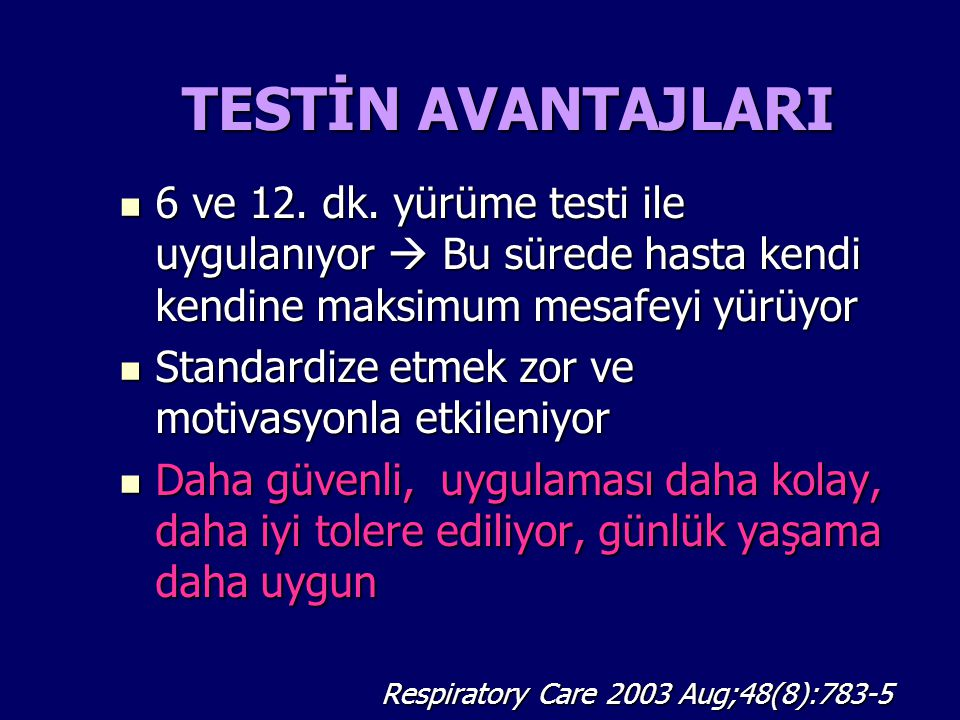 TESTİN AVANTAJLARI 6 ve 12. dk. yürüme testi ile uygulanıyor  Bu sürede hasta kendi kendine maksimum mesafeyi yürüyor 6 ve 12. dk. yürüme testi ile u