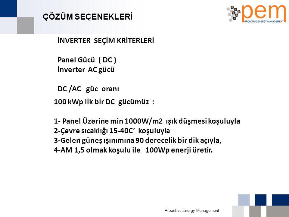 Proactive Energy Management ÇÖZÜM SEÇENEKLERİ İNVERTER SEÇİM KRİTERLERİ Panel Gücü ( DC ) İnverter AC gücü DC /AC güc oranı 100 kWp lik bir DC gücümüz