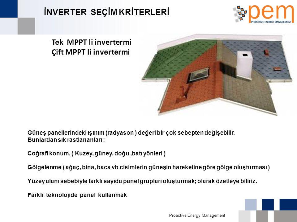 Proactive Energy Management İNVERTER SEÇİM KRİTERLERİ Tek MPPT li invertermi Çift MPPT li invertermi Güneş panellerindeki ışınım (radyason ) değeri bi
