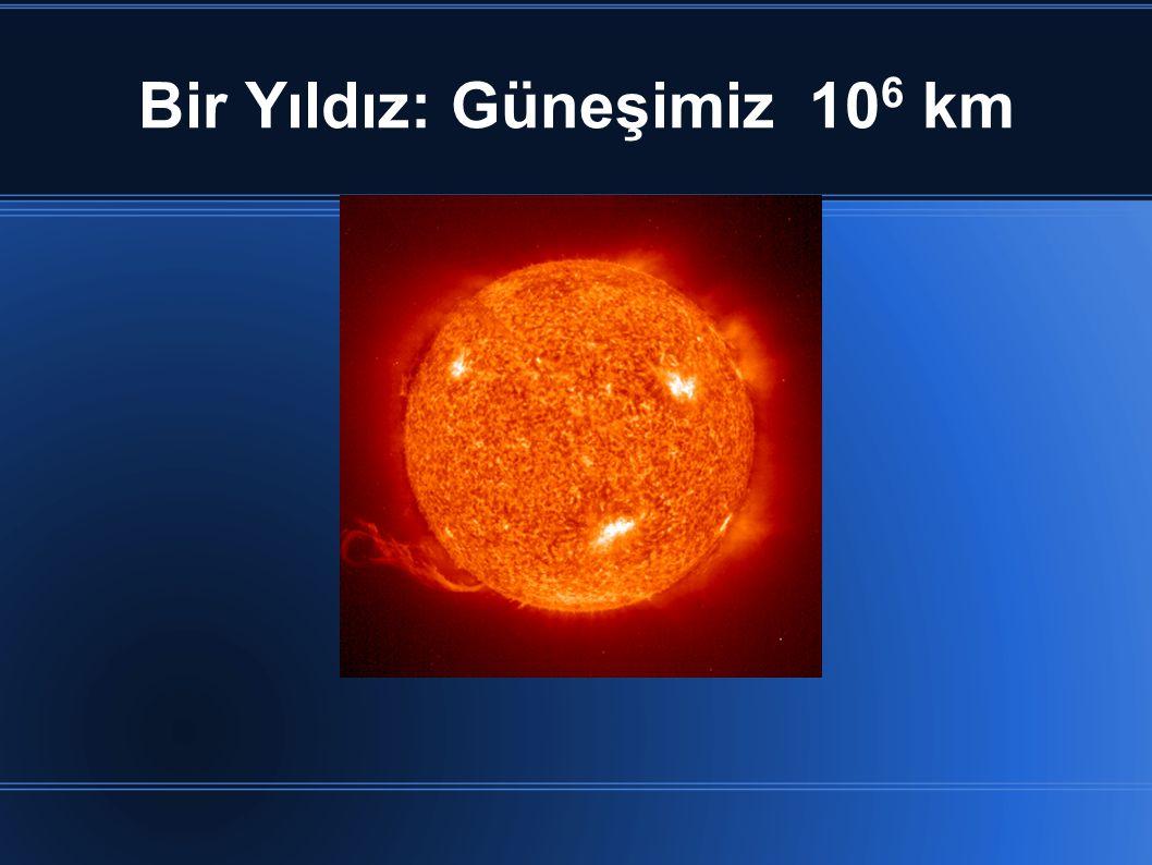Bir Yıldız: Güneşimiz 10 6 km