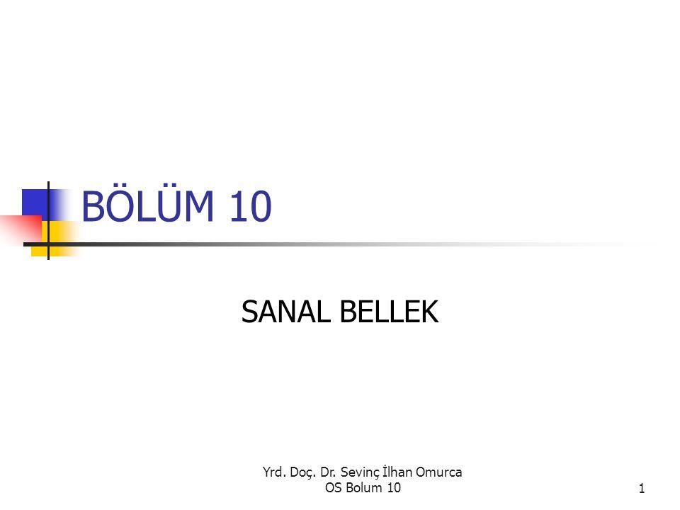 Yrd. Doç. Dr. Sevinç İlhan Omurca OS Bolum 101 BÖLÜM 10 SANAL BELLEK