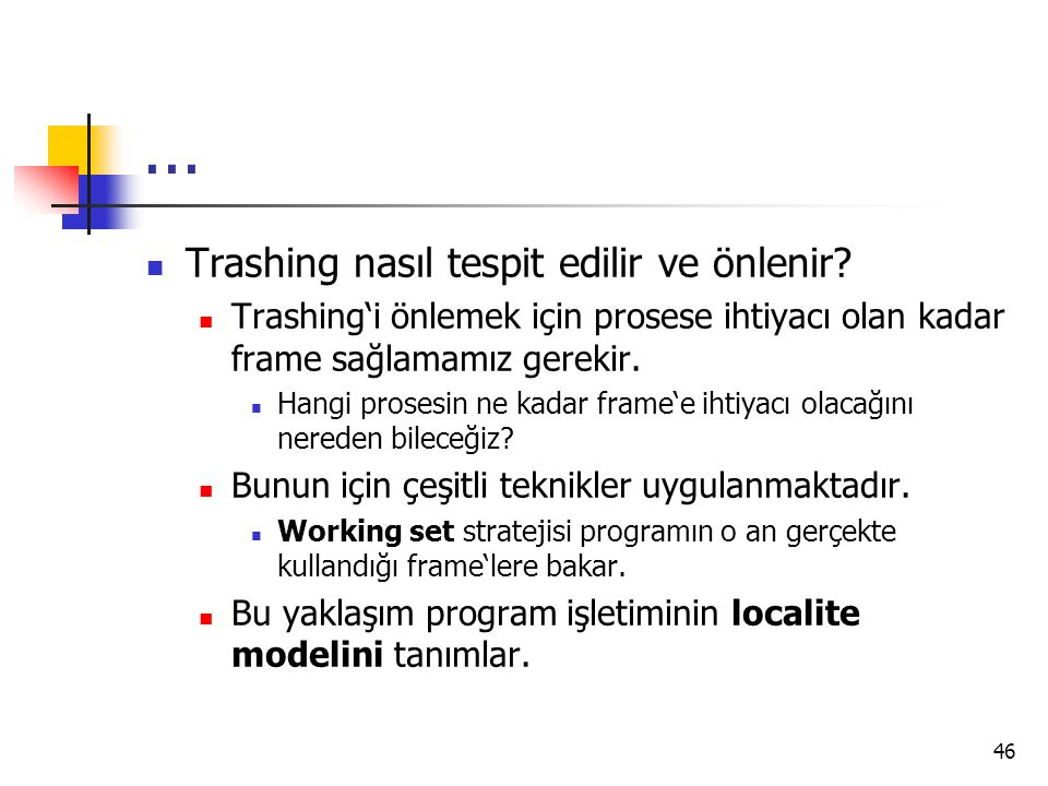 46... Trashing nasıl tespit edilir ve önlenir? Trashing'i önlemek için prosese ihtiyacı olan kadar frame sağlamamız gerekir. Hangi prosesin ne kadar f