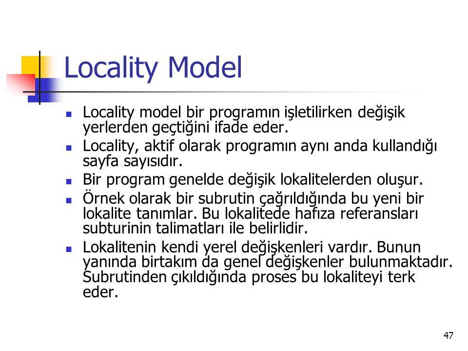 47 Locality Model Locality model bir programın işletilirken değişik yerlerden geçtiğini ifade eder. Locality, aktif olarak programın aynı anda kulland