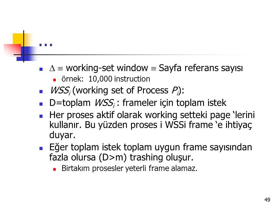 49...   working-set window  Sayfa referans sayısı örnek: 10,000 instruction WSS i (working set of Process P i ): D=toplam WSS i : frameler için top