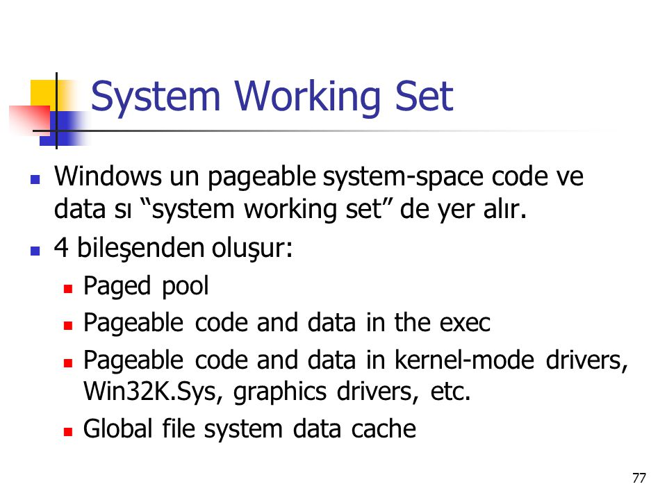 "77 System Working Set Windows un pageable system-space code ve data sı ""system working set"" de yer alır. 4 bileşenden oluşur: Paged pool Pageable code"