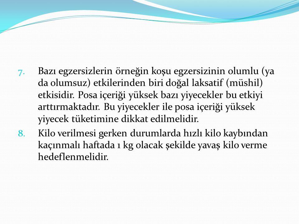 7. Bazı egzersizlerin örneğin koşu egzersizinin olumlu (ya da olumsuz) etkilerinden biri doğal laksatif (müshil) etkisidir. Posa içeriği yüksek bazı y