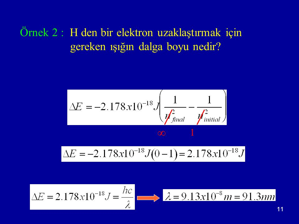 11 Örnek 2 : H den bir elektron uzaklaştırmak için gereken ışığın dalga boyu nedir?  1