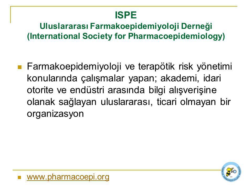 ISPE Uluslararası Farmakoepidemiyoloji Derneği (International Society for Pharmacoepidemiology) Farmakoepidemiyoloji ve terapötik risk yönetimi konularında çalışmalar yapan; akademi, idari otorite ve endüstri arasında bilgi alışverişine olanak sağlayan uluslararası, ticari olmayan bir organizasyon www.pharmacoepi.org