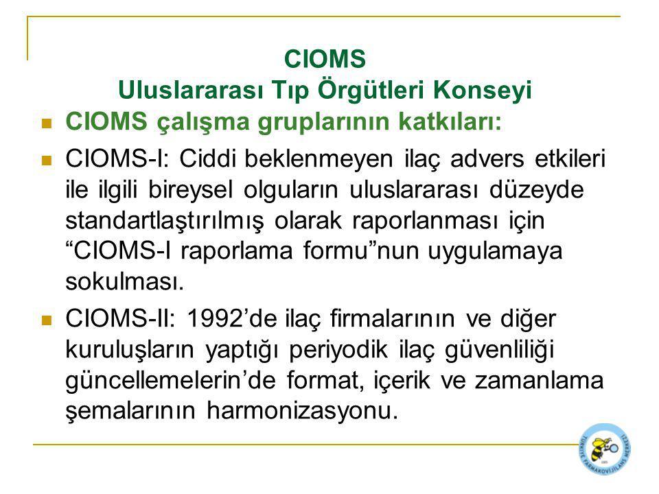 CIOMS çalışma gruplarının katkıları: CIOMS-I: Ciddi beklenmeyen ilaç advers etkileri ile ilgili bireysel olguların uluslararası düzeyde standartlaştırılmış olarak raporlanması için CIOMS-I raporlama formu nun uygulamaya sokulması.