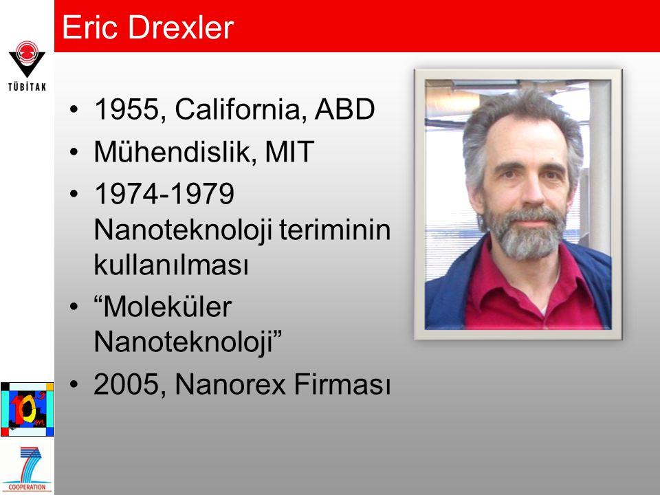 """Eric Drexler 1955, California, ABD Mühendislik, MIT 1974-1979 Nanoteknoloji teriminin kullanılması """"Moleküler Nanoteknoloji"""" 2005, Nanorex Firması"""