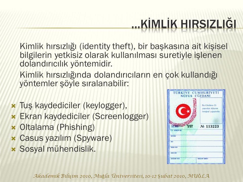 Akademik Bili ş im 2010, Mu ğ la Üniversitesi, 10-12 Ş ubat 2010, MU Ğ LA Kimlik hırsızlığı (identity theft), bir başkasına ait kişisel bilgilerin yetkisiz olarak kullanılması suretiyle işlenen dolandırıcılık yöntemidir.