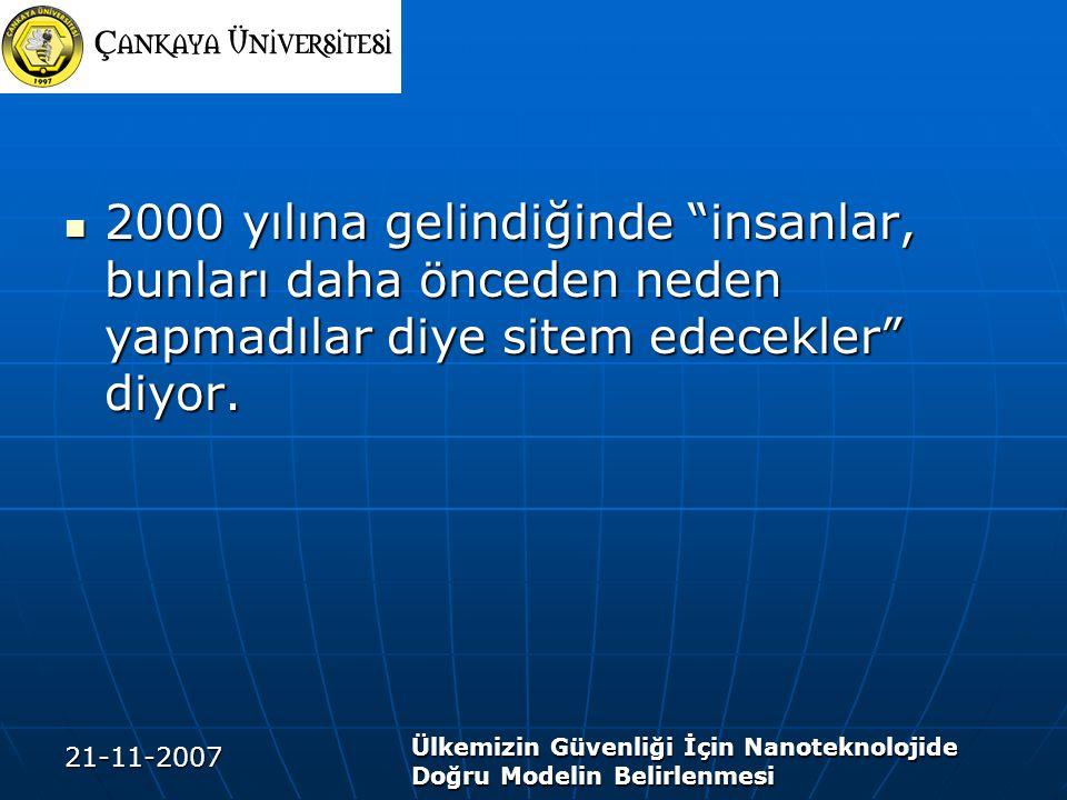 """21-11-2007 Ülkemizin Güvenliği İçin Nanoteknolojide Doğru Modelin Belirlenmesi 2000 yılına gelindiğinde """"insanlar, bunları daha önceden neden yapmadıl"""
