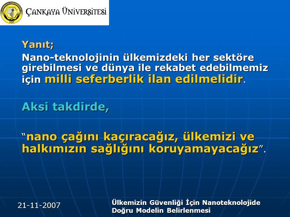 21-11-2007 Ülkemizin Güvenliği İçin Nanoteknolojide Doğru Modelin Belirlenmesi Yanıt; Nano-teknolojinin ülkemizdeki her sektöre girebilmesi ve dünya i