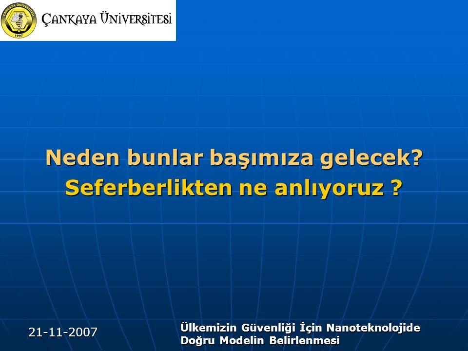 21-11-2007 Ülkemizin Güvenliği İçin Nanoteknolojide Doğru Modelin Belirlenmesi Neden bunlar başımıza gelecek? Seferberlikten ne anlıyoruz ?