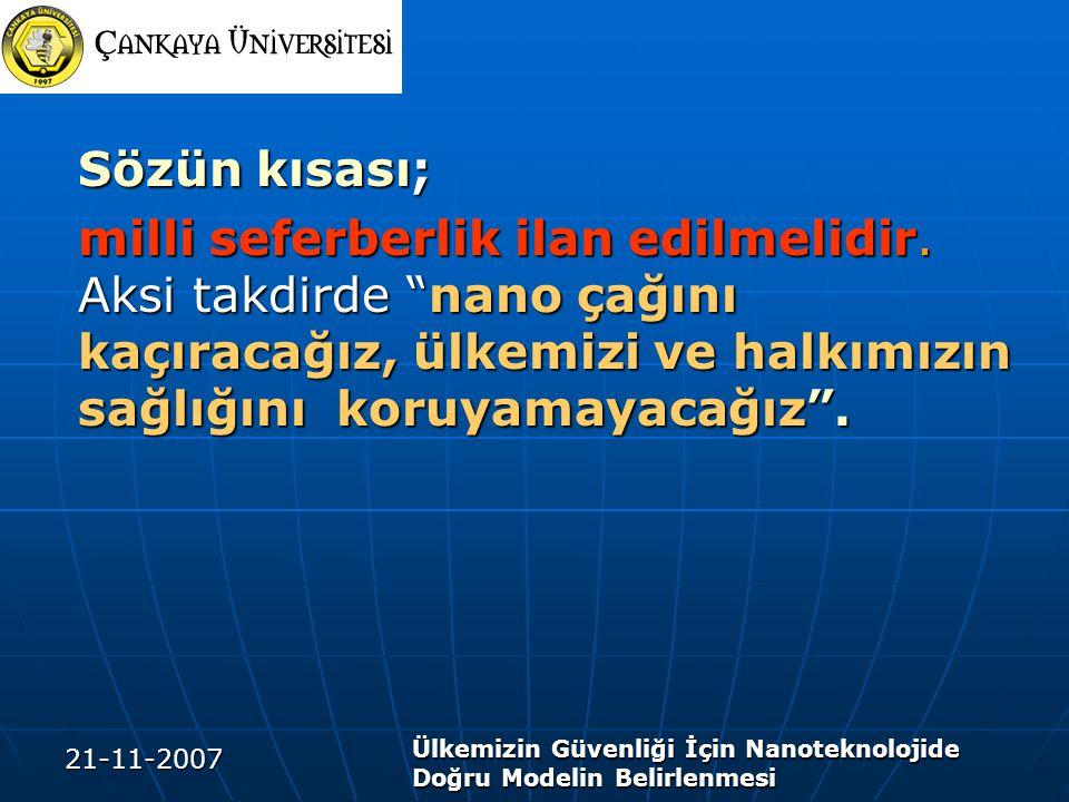 21-11-2007 Ülkemizin Güvenliği İçin Nanoteknolojide Doğru Modelin Belirlenmesi Sözün kısası; milli seferberlik ilan edilmelidir.