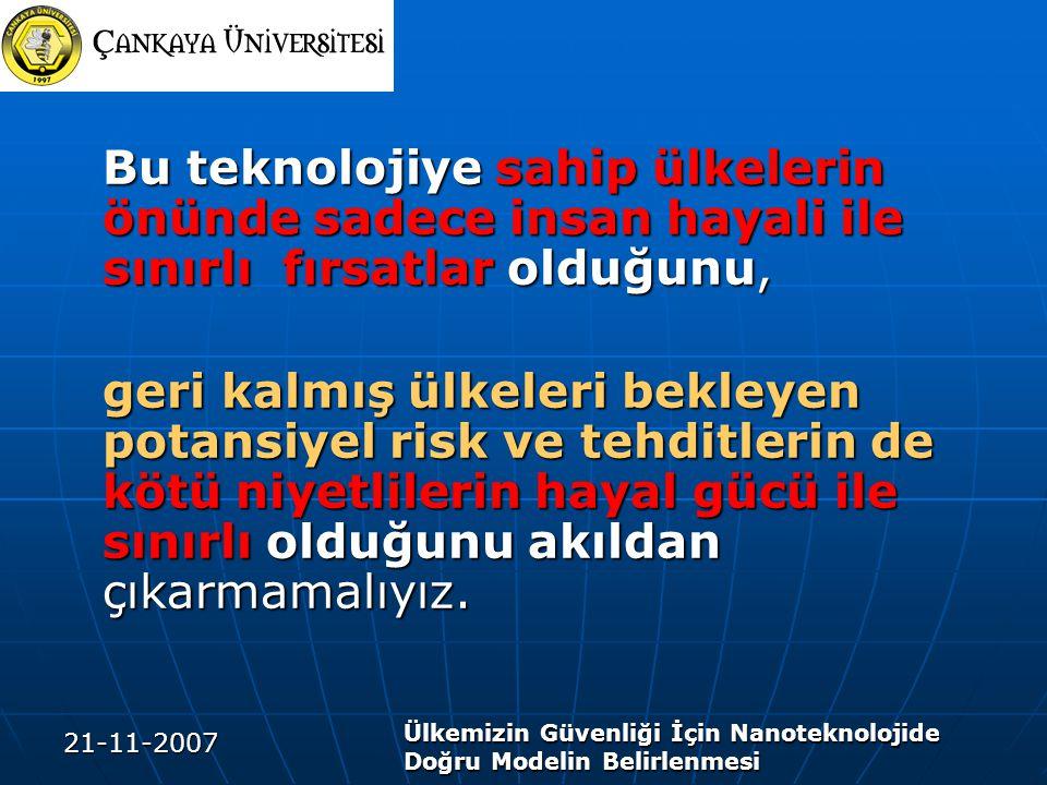 21-11-2007 Ülkemizin Güvenliği İçin Nanoteknolojide Doğru Modelin Belirlenmesi Bu teknolojiye sahip ülkelerin önünde sadece insan hayali ile sınırlı f